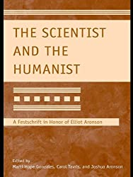 The Scientist and the Humanist: A Festschrift in Honor of Elliot Aronson (Modern Pioneers in Psychological Science: An APS-Psychology Press Series)