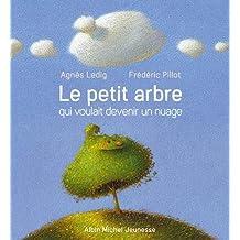 Le petit arbre qui voulait devenir un nuage de Agnès Ledig et Frédéric Pillot