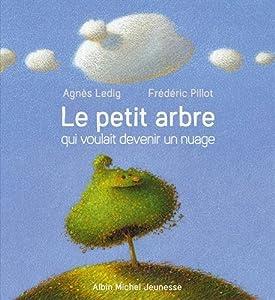 """Afficher """"Le Petit arbre qui voulait devenir un nuage"""""""