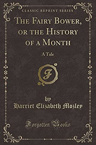 The Fairy Bower, or the History of a Month: A Tale (Classic Reprint)