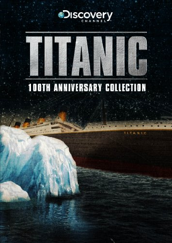 Titanic: The 100th Anniversary Collection (Anniversary Collection 100th)