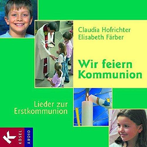 Wir feiern Kommunion -  Lieder zur Erstkommunion