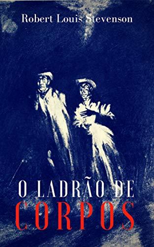 O Ladrão de Corpos (Portuguese Edition) por Robert Louis Stevenson