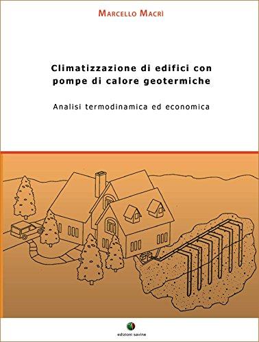 Climatizzazione di edifici con pompe di calore geotermiche. Analisi termodinamica ed economica: 1 (Energie Rinnovabili)