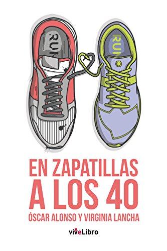 En Zapatillas A Los 40: Tres, Dos, Uno… ¡run! por Virginia Lancha Alba