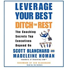 Leverage Your Best, Ditch the Rest CD: The Coaching Secrets Top Executives Depend on by Scott Blanchard (2004-06-01)