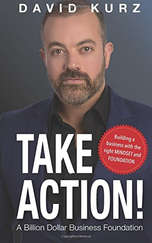 Take Action: Building a Business with the Right Mindset and Foundation (Adams Kurze)