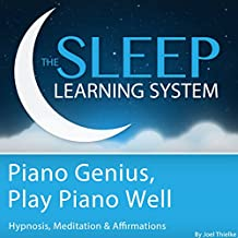 Piano Genius, Play Piano Well: With Hypnosis, Meditation, and Affirmations (The Sleep Learning System)
