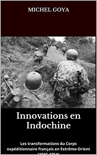 Innovations en Indochine: Les transformations du Corps expditionnaire franais en Extrme-Orient (1945-1954)