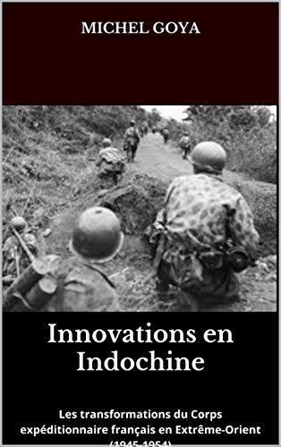 Innovations en Indochine: Les transformations du Corps expditionnaire franais en Extrme-Orient (1945-1954)