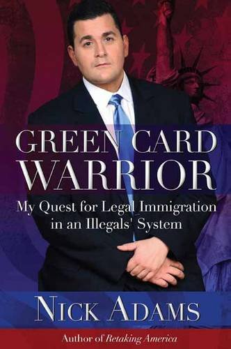 Green Card Warrior: My Quest for Legal Immigration in an Illegals System