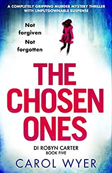 The Chosen Ones: A completely gripping murder mystery thriller with unputdownable suspense (Detective Robyn Carter Book 5) by [Wyer, Carol]