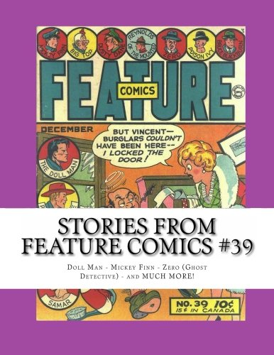 Stories From Feature Comics #39: Doll Man - Micky Finn - Zero (Ghost Detective) - and MUCH MORE!