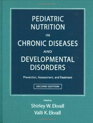 Pediatric Nutrition in Chronic Diseases and Developmental Disorders: Prevention, Assessment, and Treatment (2005-03-03)