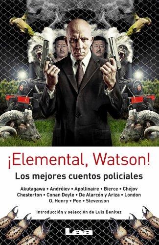 Elemental, Watson! por Ariza, Poe, Andréiev, Apollinaire, Bier Akutagawa