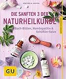 Die sanften 3 der Naturheilkunde: Bach-Blüten, Homöopathie & Schüßler-Salze -