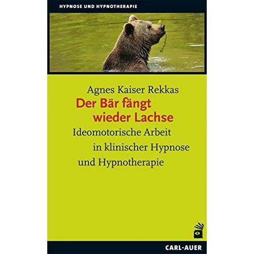 Der Bär fängt wieder Lachse: Ideomotorische Arbeit in klinischer Hypnose und Hypnotherapie