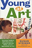 Image de Young at Art: Teaching Toddlers Self-Expression, Problem-Solving Skills, and an