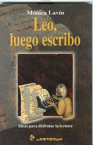Leo, Luego Escribo/i Read Then I Write: Ideas Para Disfrutar La Lectura/ideas To Enjoy Literature por Monica Lavin