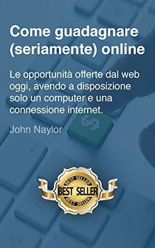 Come guadagnare (seriamente) online: le opportunità offerte dal web oggi, avendo a...