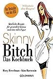 Skinny Bitch - Das Kochbuch: Köstliche Rezepte für gesunden Genuss und eine tolle Figur. Schlanksein ohne Hungern!