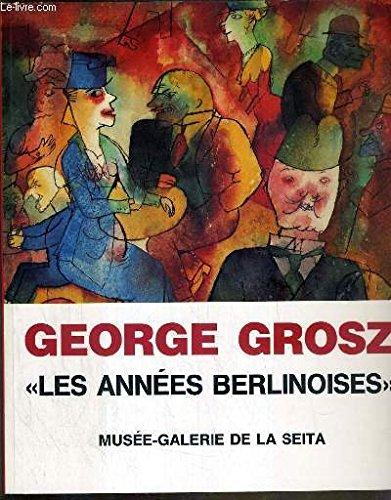 Georges Grosz - Les Années Berlinoises, Dessins et Aquarelles de 1912 à 1931