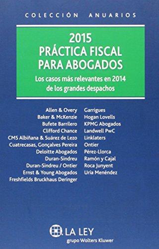 Práctica fiscal para abogados 2015. Los casos más relevantes en 2014 de los gran (Anuarios (la Ley)) por Aa.Vv.