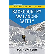 Backcountry Avalanche Safety: A Guide to Managing Avalanche Risk - 4th Edition