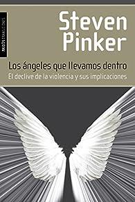 Los ángeles que llevamos dentro: El declive de la violencia y sus implicaciones par Steven Pinker