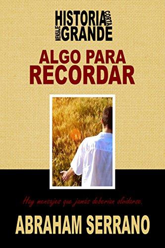 Algo para recordar.: Historia corta, mensaje grande. (HISTORIA CORTA, MENSAJE GRANDE.  nº 16) por Abraham Serrano
