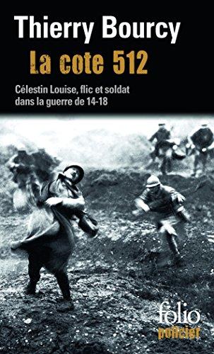 Célestin Louise (Tome 1) : La Cote 512 : une enquête de Célestin Louise, flic et soldat dans la guerre de 14-18