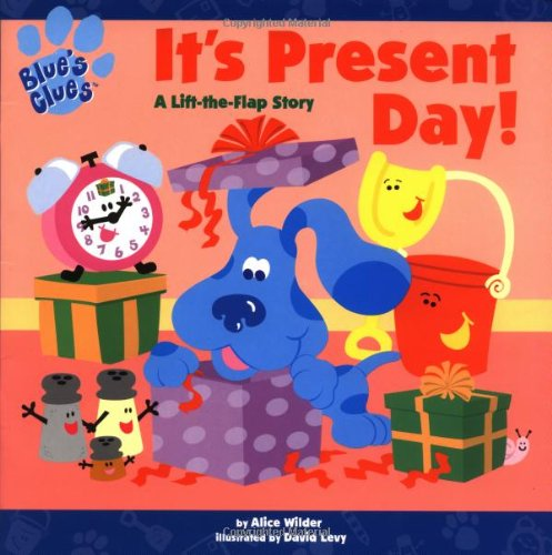 It's Present Day: A Lift-The-Flap Story (Blues Clues) por Alice Wilder