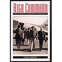 High Command: Australia's Struggle for an Independent War Strategy, 1939-45