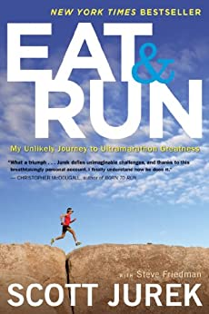 Eat and Run: My Unlikely Journey to Ultramarathon Greatness von [Jurek, Scott, Friedman, Steve]