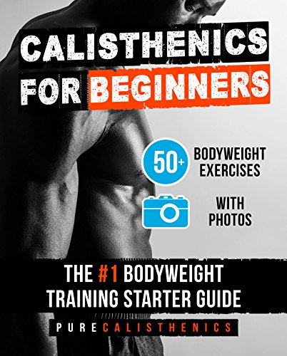 Calisthenics for Beginners: 50 Bodyweight Exercises | The #1 Bodyweight Training Starter Guide (Bodyweight Exercise, Street Workout, Calisthenics Workouts) (English Edition) por Pure Calisthenics