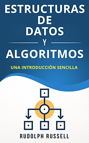 Estructuras De Datos y Algoritmos: Una Introducción Sencilla (Data Structure and Algorithms in Spanish/ Data Structure and Algorithms en Español) (Inteligencia Artificial nº 1) por Rudolph Russell