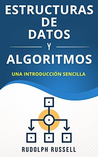 Estructuras De Datos y Algoritmos: Una Introducción Sencilla (Data Structure and Algorithms in Spanish/ Data Structure and Algorithms en Español) (Inteligencia Artificial nº 1)