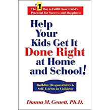 Help Your Kids Get it Done Right at Home & School!: Building Responsibility & Self-Esteem in Children