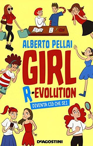 Girl r-evolution. Diventa ciò che sei di Alberto Pellai