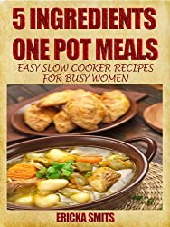 5 Ingredients One Pot Meals:  Easy Slow Cooker Recipes for Busy Women (English Edition)