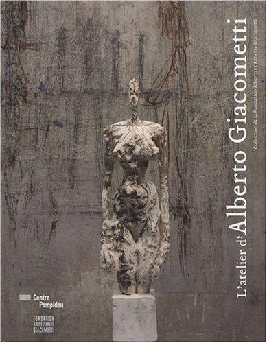 L'atelier d'Alberto Giacometti : Collection de la Fondation Alberto et Annette Giacometti