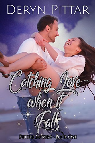 Catching Love when it Falls: Future Movers - Book One by [Pittar, Deryn]