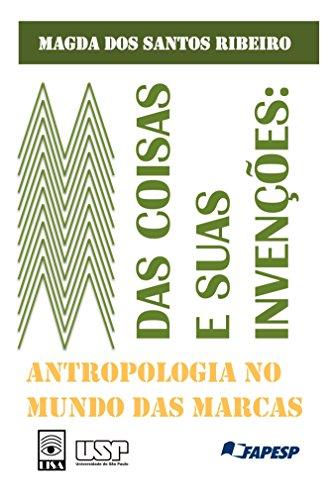 Das coisas e suas Invenções: antropologia no mundo das marcas (Portuguese Edition)