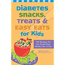 Diabetes Snacks, Treats and Easy Eats for Kids: 130 Recipes for the Foods Kids Really Like to Eat by Barbara Grunes (2006-08-28)