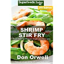 Shrimp Stir Fry: Over 65 Quick and Easy Gluten Free Low Cholesterol Whole Foods Recipes full of Antioxidants & Phytochemicals (English Edition)