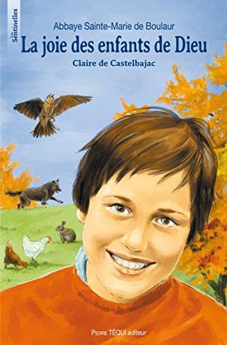 La joie des enfants de Dieu : Claire de Castelbajac, 26 octobre 1953 - 22 janvier 1975 par Abbaye Sainte-Marie de Boulaur
