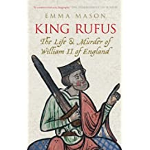 King Rufus: The Life & Murder of William II of England: The Life and Mysterious Death of William II of England