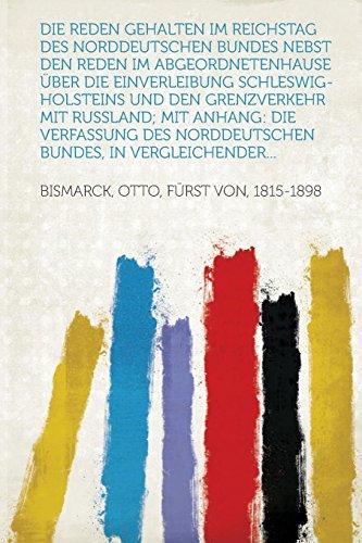 Die Reden Gehalten Im Reichstag Des Norddeutschen Bundes Nebst Den Reden Im Abgeordnetenhause Uber Die Einverleibung Schleswig-Holsteins Und Den Grenz
