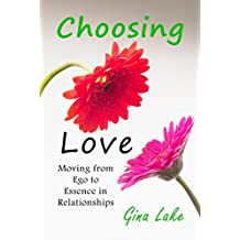 Choosing Love: Moving from Ego to Essence in Relationships (English Edition)