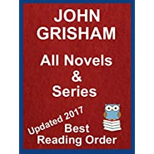John Grisham - All Novels and Stories Listed in Best Reading Order - Updated 2017 With Summaries and Checklist: Includes The Whistler and Camino Island ... novels and short stories (English Edition)